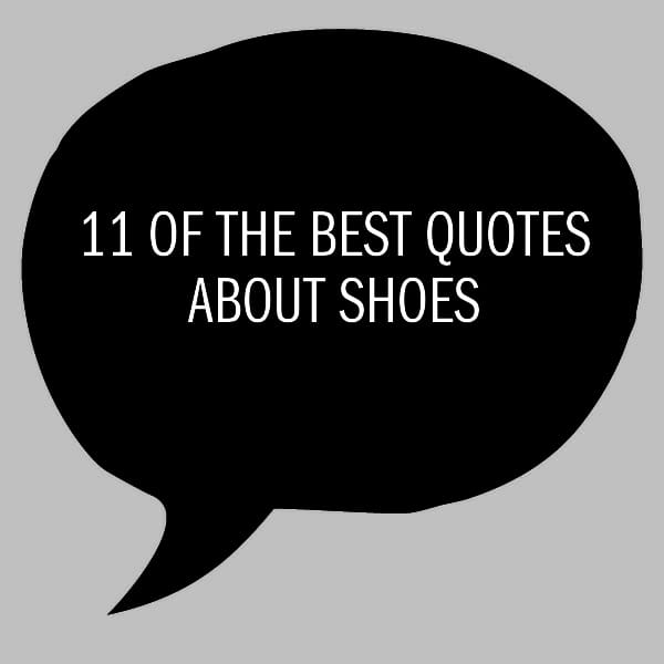 11 Of The Best Quotes About Shoes | Shuperb