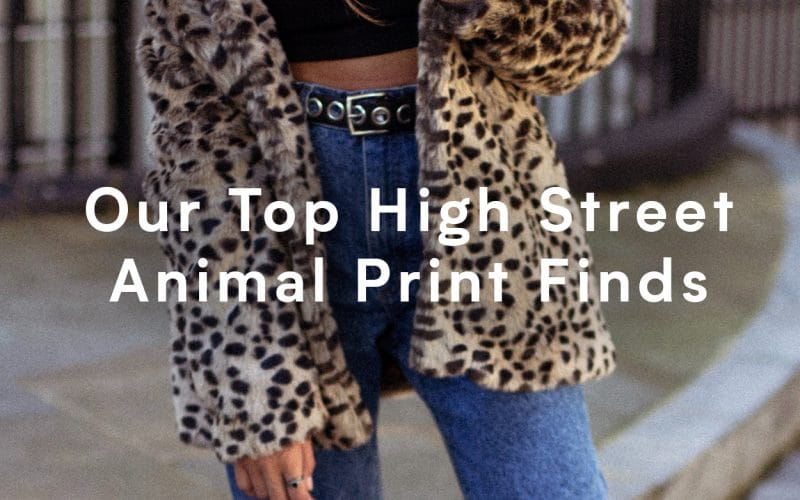 Our Top High Street Animal Print Finds