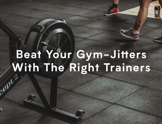 Beat Your Gym-Jitters With The Right Trainers