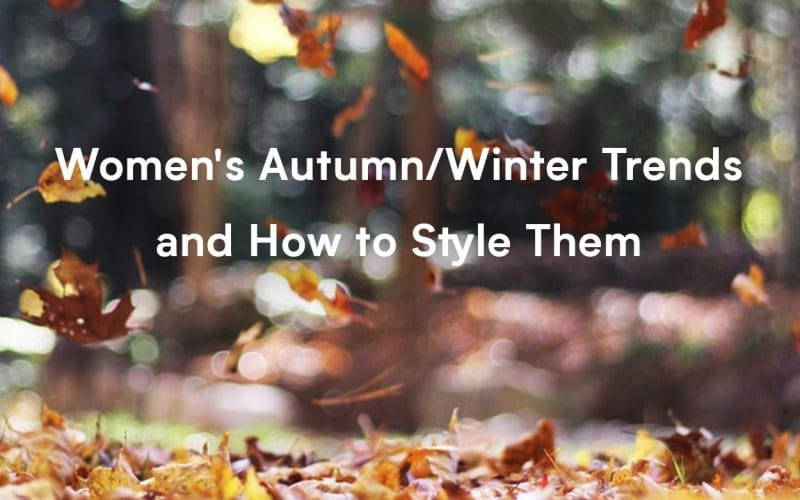 Women's Autumn Winter Trends and How to Style Them